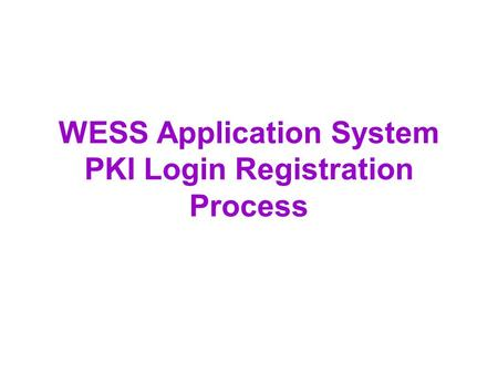 WESS Application System PKI Login Registration Process.