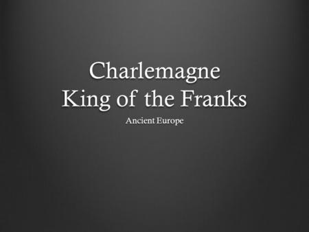 Charlemagne King of the Franks Ancient Europe. At the end of the Roman Empire the Visigoths ruled most of Gaul!