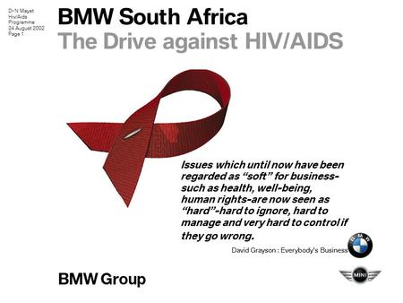 "Dr N Mayet Hiv/Aids Programme 24 August 2002 Page 1 BMW South Africa The Drive against HIV/AIDS Issues which until now have been regarded as ""soft"" for."