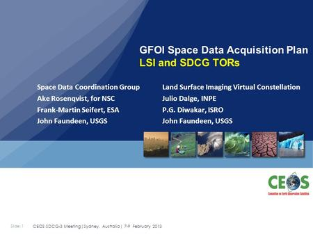 Slide: 1 CEOS SDCG-3 Meeting|Sydney, Australia| 7-9 February 2013 Space Data Coordination Group Land Surface Imaging Virtual Constellation Ake Rosenqvist,