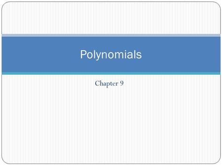 Chapter 9 Polynomials. What are polynomials? Poly- nomial- What are monomials Mono- nomial.