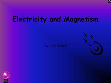 Electricity and Magnetism By: Ally Arnold Insulators An insulator is a material that resist the flow of electricity or heat. Ex. Plastic, dry wood, rubber,