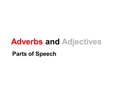 Adverbs and <strong>Adjectives</strong> Parts of Speech. <strong>Adjectives</strong> <strong>Adjectives</strong> describe or modify nouns. Noun = shoes His shoes are red. There are three shoes. The shoes.