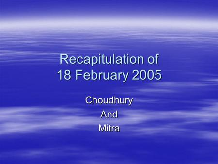 Recapitulation of 18 February 2005 ChoudhuryAndMitra.