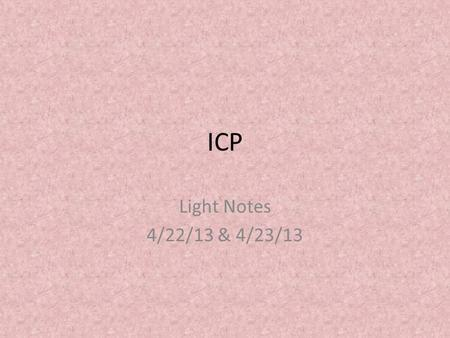 ICP Light Notes 4/22/13 & 4/23/13. Warmup 1)What is the lowest energy part of the electromagnetic spectrum? 2)What type of electromagnetic radiation is.