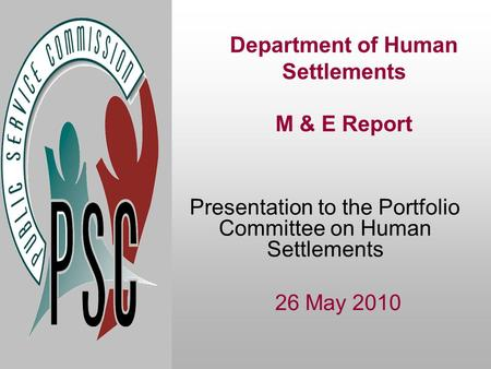 Department of Human Settlements M & E Report Presentation to the Portfolio Committee on Human Settlements 26 May 2010.