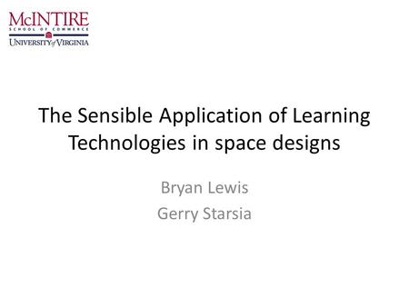 The Sensible Application of Learning Technologies in space designs Bryan Lewis Gerry Starsia.