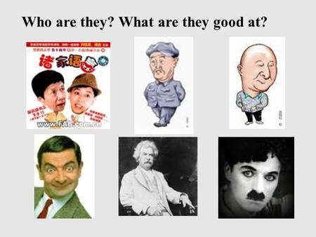 Who are they? What are they good at?. Kinds of humour: Types of humour EnglishChinese NonverbalCharlie Chaplin Mime & farceMr Bean Verbal jokes Play on.