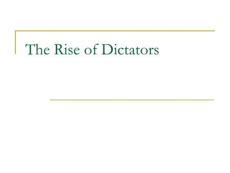 The Rise of Dictators. Totalitarian State Exercises total control over the people Dominates government State controls  Business  Family life  Labor.