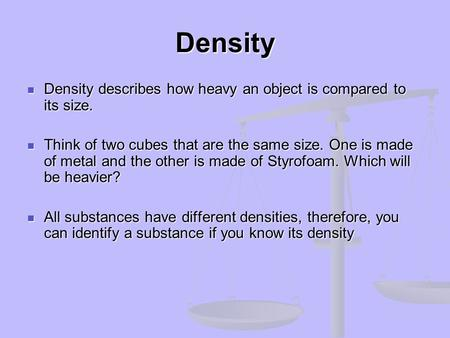 Density Density describes how heavy an object is compared to its size.