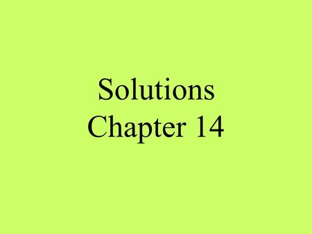 Solutions Chapter 14. solution Homogeneous mixture of 2 or more substances in a single physical state –particles in a solution are very small –particles.