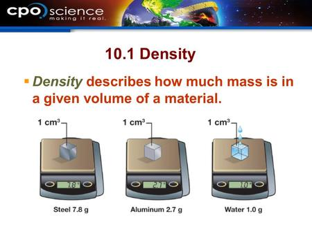10.1 Density  Density describes how much mass is in a given volume of a material.
