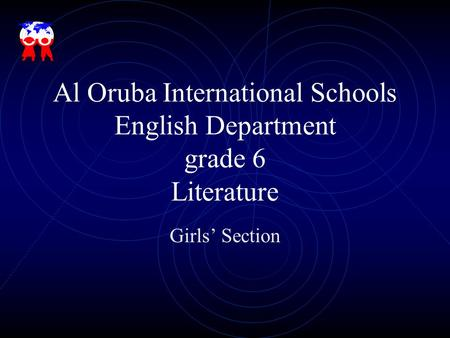 Al Oruba International Schools English Department grade 6 Literature Girls' Section.