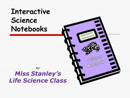 For Miss Stanley's Life Science Class Interactive Science Notebooks.