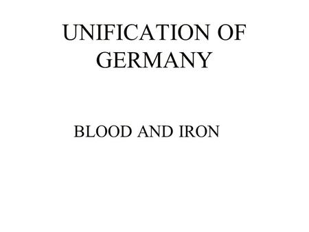 UNIFICATION OF GERMANY BLOOD AND IRON FACTORS PROMOTING UNITY 1.Common Nationality 2.Napoleon & Congress of Vienna 3. Zollverein.