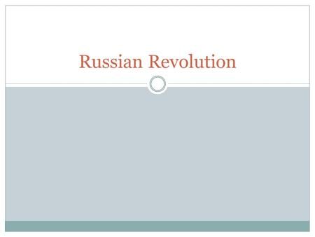 Russian Revolution. Objectives Today we will be able to identify the main causes and phases of the Russian Revolution.