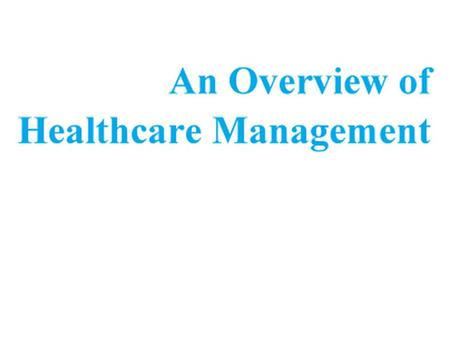  Healthcare management can be defined as the use of clinical and information technology, as well as managerial and leadership skills, to ensure the optimal.