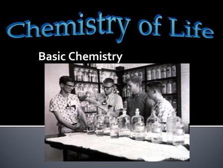 Basic Chemistry.  What are the basic elements of all living systems?