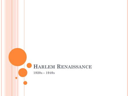 H ARLEM R ENAISSANCE 1920s – 1940s. M IGRATION Beginning after Civil War, African Americans began moving out of the South, where they were surrounded.