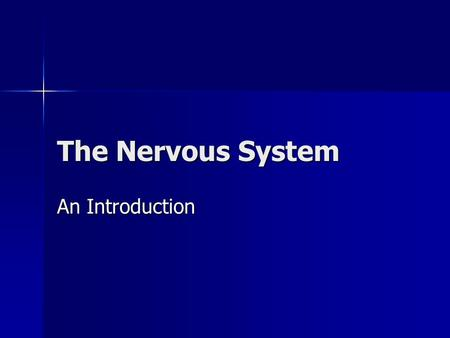 The Nervous System An Introduction. Standards . Students know how the complementary activity of major body systems provides cells with oxygen and nutrients.