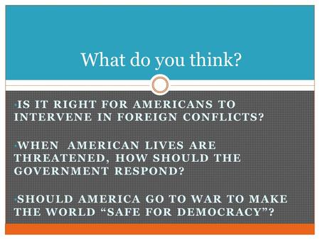 What do you think? Is it right for Americans to intervene in foreign conflicts? When American lives are threatened, how should the government respond?