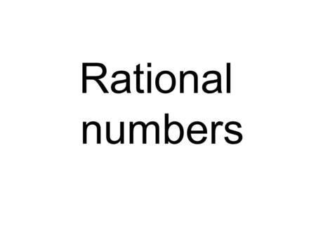 Rational numbers. Whole numbers Whole numbers Rational numbers Whole numbers Natural numbers Integers 4 915 0 1/2 0.4 -8 -3 0.45 -¾ 18% A rational number.