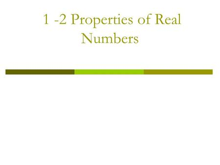 1 -2 Properties of Real Numbers. Types of Numbers  Often, numbers are grouped or classified as specific types of numbers. We will explore the following.