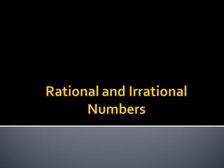  Can be put in fractional form  The decimal form of the number either terminates (ends) or repeats.  Counting numbers, whole numbers, integers and.
