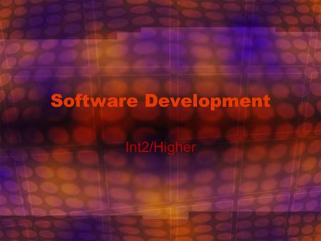 1 Software Development Int2/Higher. 2 Software What is software? –All <strong>programs</strong> that allow hardware to do something useful and interesting You probably.