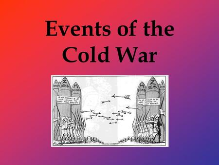 Events of the Cold War. Destalization Stalin died and new Soviet leader (Khrushchev) wanted to purge Russia of his memory.
