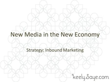 New Media in the New Economy Strategy: Inbound Marketing.