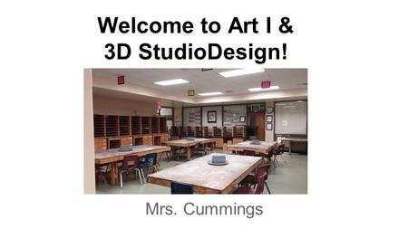 Welcome to Art I & 3D StudioDesign! Mrs. Cummings.