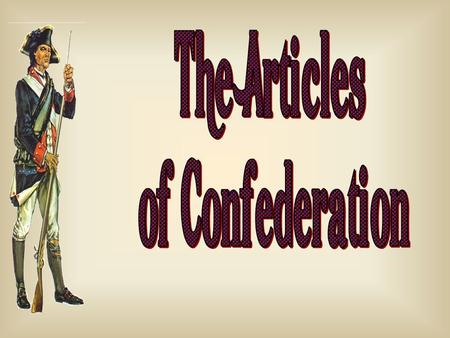 Weaknesses of the Articles of Confederation A unicameral Congress [9 of 13 votes to pass a law]. 13 out of 13 to amend. Could not tax or raise armies.