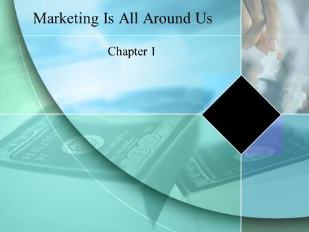 Marketing Is All Around Us Chapter 1. Section 1.1- Marketing and the Marketing Concept What You'll Learn... The meaning of marketing The foundations of.