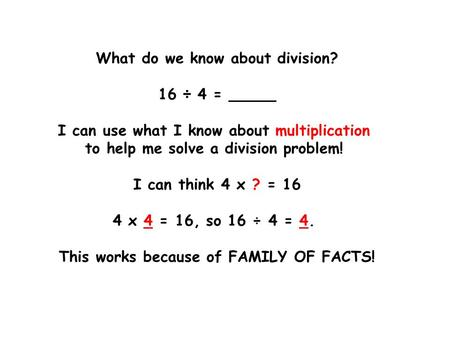What do we know about division? 16 ÷ 4 = _____