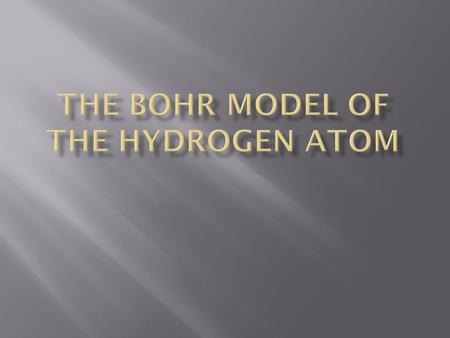  The Bohr model was proposed:  1913  by Neils Bohr  After observing the H line emission spectrum.