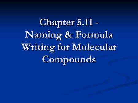 Chapter 5.11 - Naming & Formula Writing for Molecular Compounds.