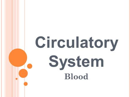 Circulatory System Blood. Take out blue sheet! Question What color is your blood inside of your body?