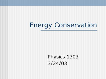 Energy Conservation Physics 1303 3/24/03. Reducing energy consumption may help alleviate environmental problems: Conserve fossil fuel resources Reduce.