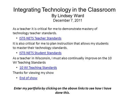 Integrating Technology in the Classroom By Lindsey Ward December 7, 2011 As a teacher it is critical for me to demonstrate mastery of technology teacher.