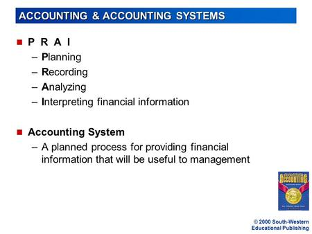 © 2000 South-Western Educational Publishing ACCOUNTING & ACCOUNTING SYSTEMS n P R A I –Planning –Recording –Analyzing –Interpreting financial information.