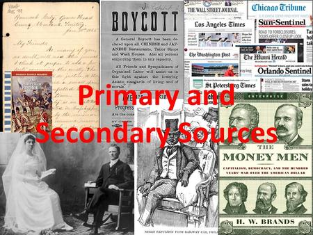 Primary and Secondary Sources. So far, we have covered what history is and what is important to look at when studying history. Just as a quick reminder.