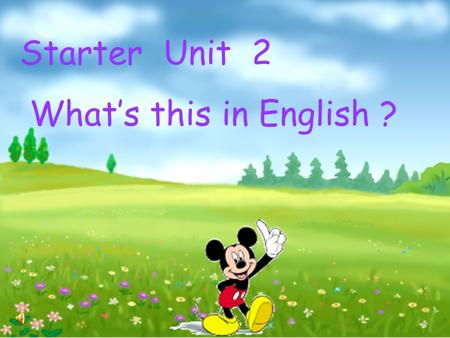 Starter Unit 2 What's this in English ? Guess: What is this? I think it's...
