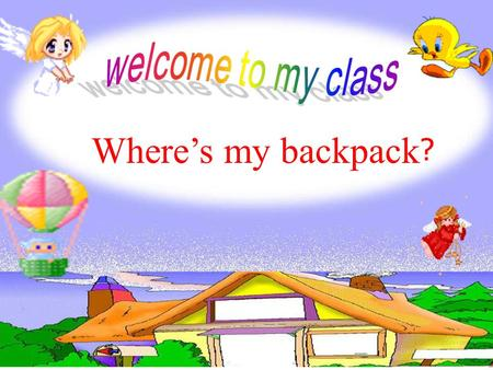 www.yingc.net 英才网 Where's my backpack ? www.yingc.net 英才网 What's this ? It's a/an ….