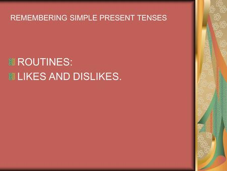 ROUTINES: LIKES AND DISLIKES. REMEMBERING SIMPLE PRESENT TENSES.