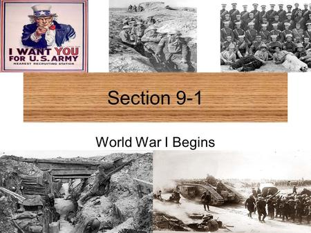 Section 9-1 World War I Begins. Causes of World War I Nationalism- a devotion to the interests and culture of one's nation. Imperialism- policy in which.