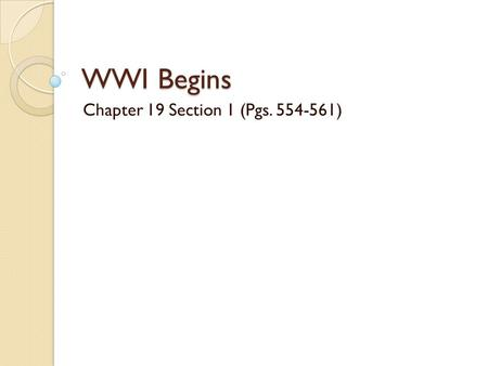 WWI Begins Chapter 19 Section 1 (Pgs. 554-561). Causes of the WWI M – militarism A- alliances N – nationalism I – imperialism A – assassination of Archduke.