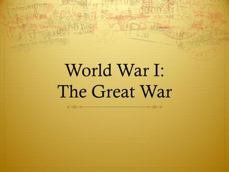 World War I: The Great War. Bell Ringer  What events do you think could cause another world war?