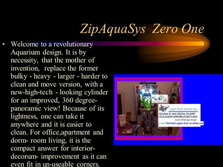 ZipAquaSys Zero One Welcome to a revolutionary Aquarium design. It <strong>is</strong> by <strong>necessity</strong>, that <strong>the</strong> <strong>mother</strong> <strong>of</strong> <strong>invention</strong>, replace <strong>the</strong> former bulky - heavy - larger.