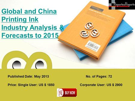 Published Date: May 2013 Global and China Printing Ink Industry Analysis & Forecasts to 2015 Price: Single User: US $ 1850 Corporate User: US $ 2900 No.
